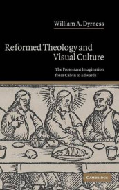 Reformed Theology and Visual Culture av William A. Dyrness (Innbundet)