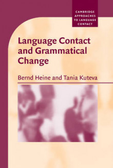 Language Contact and Grammatical Change av Bernd Heine og Tania Kuteva (Innbundet)
