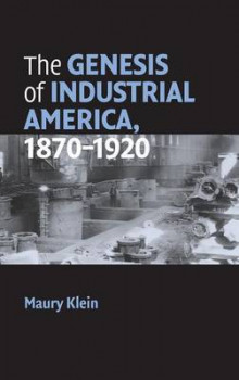 The Genesis of Industrial America, 1870-1920 av Maury Klein (Innbundet)