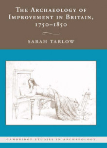 The Archaeology of Improvement in Britain, 1750-1850 av Sarah Tarlow (Innbundet)