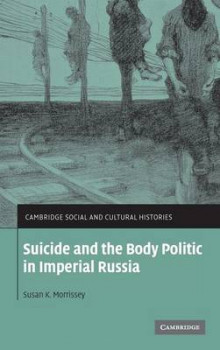 Suicide and the Body Politic in Imperial Russia av Susan K. Morrissey (Innbundet)
