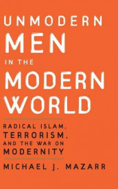 Unmodern Men in the Modern World av Michael J. Mazarr (Innbundet)