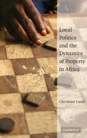Local Politics and the Dynamics of Property in Africa av Christian Lund (Innbundet)
