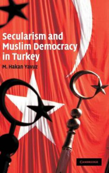 Secularism and Muslim Democracy in Turkey av M. Hakan Yavuz (Innbundet)