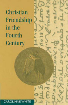 Christian Friendship in the Fourth Century av Carolinne White (Heftet)