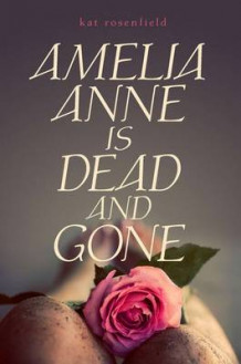 Amelia Anne Is Dead and Gone av Kat Rosenfield (Innbundet)