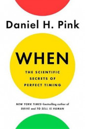 When: The Scientific Secrets of Perfect Timing av Daniel H Pink (Lydbok-CD)