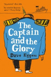 The Captain and the Glory av Dave Eggers (Innbundet)