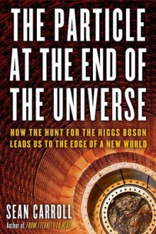 The Particle at the End of the Universe av Sean Carroll (Innbundet)