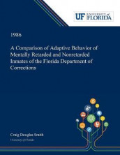 A Comparison of Adaptive Behavior of Mentally Retarded and Nonretarded Inmates of the Florida Department of Corrections av Craig Smith (Heftet)