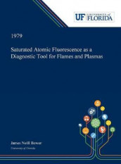 Saturated Atomic Fluorescence as a Diagnostic Tool for Flames and Plasmas av James Bower (Innbundet)