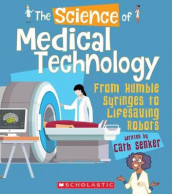 The Science of Medical Technology: From Humble Syringes to Lifesaving Robots (the Science of Engineering) av Cath Senker (Heftet)