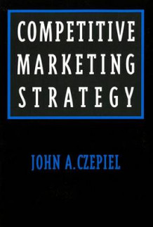 Competitive Marketing Strategy av John A Czepiel (Heftet)
