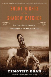Short Nights of the Shadow Catcher : The Epic Life and Immortal Photographs of Edward Curtis av Timothy Egan (Heftet)