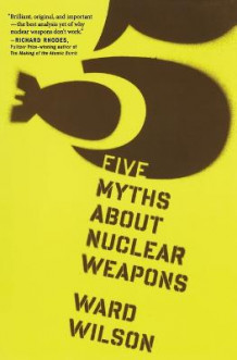 Five Myths about Nuclear Weapons av Ward Wilson (Heftet)