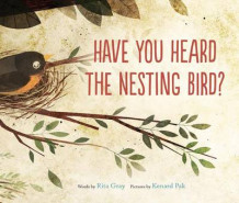 Have You Heard the Nesting Bird? av Rita Gray og Kenard Pak (Innbundet)