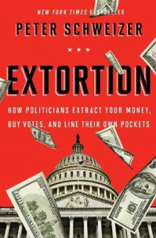 Extortion: How Politicians Extract Your Money, Buy Votes, and Line Their Own Pockets av Peter Schweizer (Heftet)