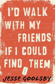 I'd Walk with My Friends If I Could Find Them av Jesse Goolsby (Innbundet)
