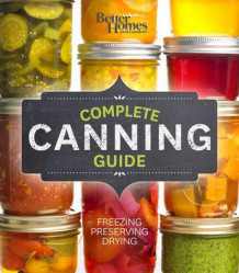 Better Homes and Gardens Complete Canning Guide av Better Homes & Gardens (Ukjent)