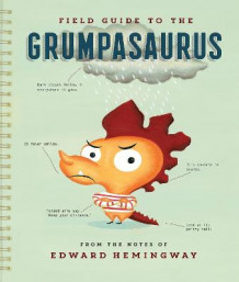 Field Guide to the Grumpasaurus av Edward Hemingway (Innbundet)