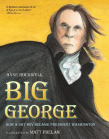 Big George: How a Shy Boy Became President Washington av Anne Rockwell (Heftet)