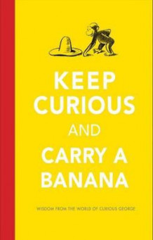 Keep Curious and Carry a Banana av H. A. Rey (Innbundet)