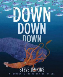 Down, Down, Down: A Journey to the Bottom of the Sea av Steve Jenkins (Heftet)