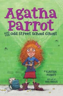 Agatha Parrot and the Odd Street School Ghost av Kjartan Poskitt (Heftet)