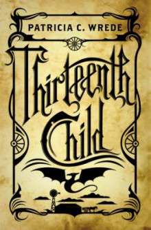 Thirteenth Child av Patricia C Wrede (Innbundet)
