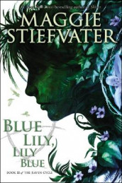 The Raven Cycle #3: Blue Lily, Lily Blue av Maggie Stiefvater (Innbundet)