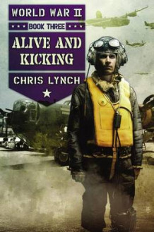 Alive and Kicking (World War II, Book 3) av Chris Lynch (Innbundet)