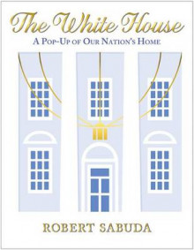 The White House: A Pop-Up of Our Nation's Home av Robert Sabuda (Innbundet)