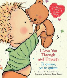 I Love You Through and Through / Te Quiero, Yo Te Quiero av Bernadette Rossetti-Shustak (Pappbok)