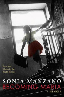 Becoming Maria: Love and Chaos in the South Bronx av Sonia Manzano (Innbundet)