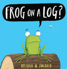 Frog on a Log? av Kes Gray og Jim Field (Innbundet)