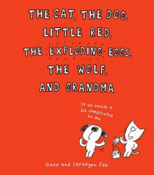 The Cat, the Dog, Little Red, the Exploding Eggs, the Wolf, and Grandma av Diane Fox (Innbundet)