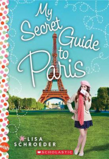 My Secret Guide to Paris: A Wish Novel av Lisa Schroeder (Heftet)