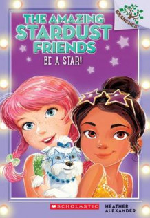Be a Star!: A Branches Book (the Amazing Stardust Friends #2) av Heather Alexander (Heftet)