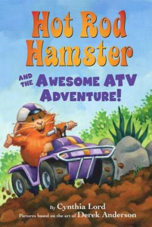 Hot Rod Hamster and the Awesome ATV Adventure! av Cynthia Lord (Innbundet)