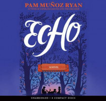 Echo - Audio Library Edition av Pam Munoz Ryan (Lydbok-CD)