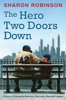 The Hero Two Doors Down: Based on the True Story of Friendship Between a Boy and a Baseball Legend av Sharon Robinson (Innbundet)