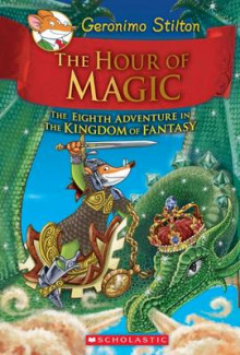 The Hour of Magic (Geronimo Stilton and the Kingdom of Fantasy #8) av Geronimo Stilton (Innbundet)