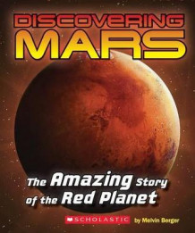 Discovering Mars: The Amazing Story of the Red Planet av Melvin Berger og Mary Kay Carson (Heftet)