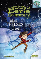 Omslag - School Freezes Over!: A Branches Book (Eerie Elementary #5)