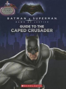 Guide to the Caped Crusader / Guide to the Man of Steel: Movie Flip Book (Batman vs. Superman: Dawn of Justice) av Liz Marsham (Heftet)