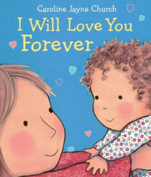 I Will Love You Forever av Caroline Jayne Church (Pappbok)