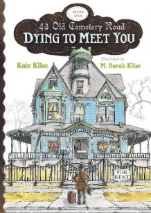 Dying to Meet You: 43 Old Cemetery Road, Bk1 av Kate Klise (Heftet)