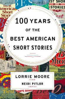 100 Years of the Best American Short Stories av Lorrie Moore og Heidi Pitlor (Innbundet)