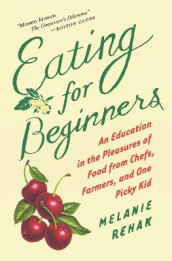 Eating for Beginners: an Education in the Pleasures of Food from Chefs, Farmers, and One Picky Kid av Melanie Rehak (Heftet)