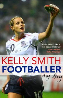 Footballer: My Story av Kelly Smith (Heftet)